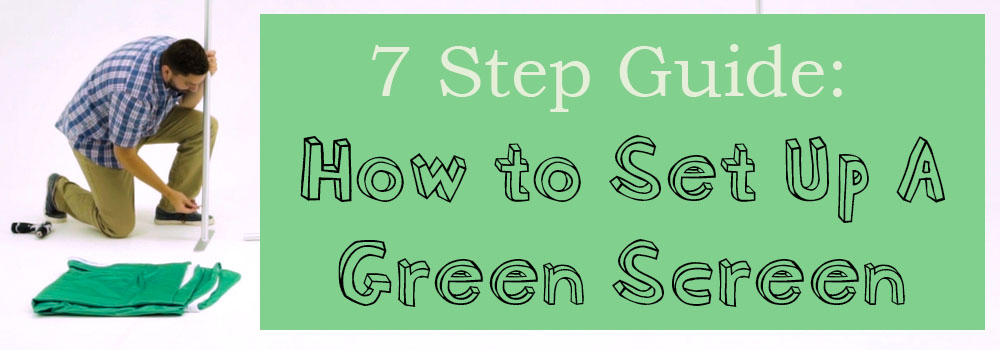 7 step guide for how to set up a green screen
