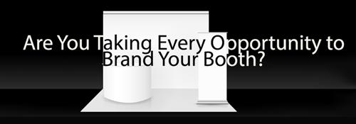 Are you taking every opportunity to brand your booth?
