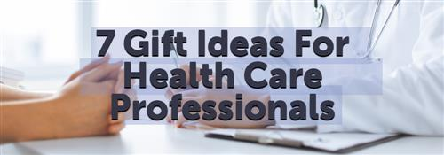 7 gift ideas for health care professionals