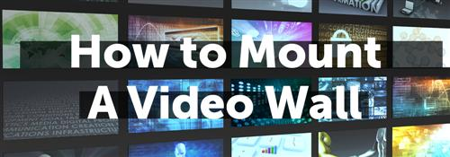 How to guide on mounting a video wall