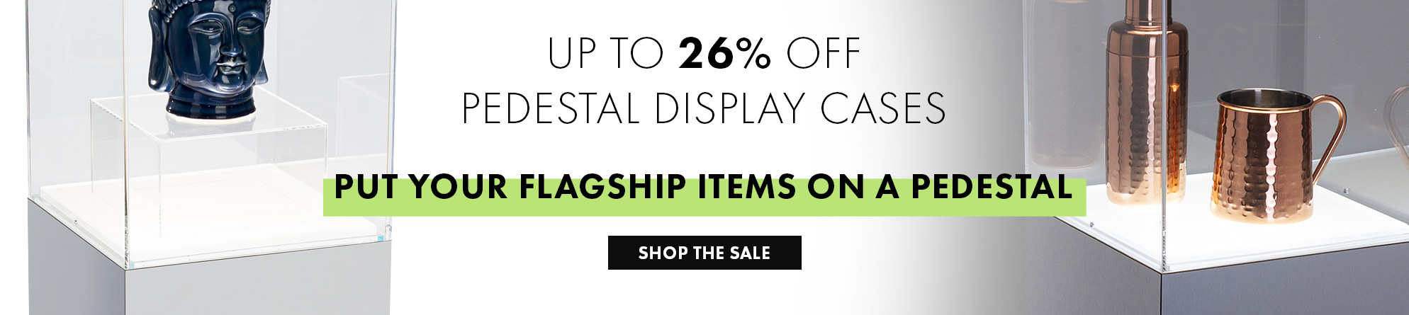 Take advantage of huge savings during our pedestal display case sale!