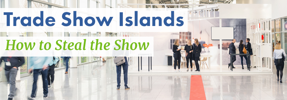How to Steal The Show with Trade Show Islands