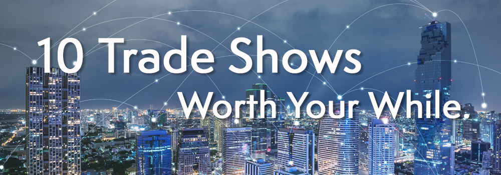 10 Trade Shows Worth Your While.